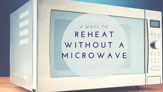4 Ways to Reheat Your Food Without a Microwave
